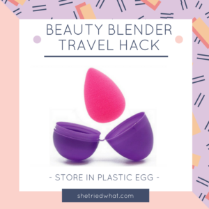 Makeup Tips: Store Beauty Blender in a plastic egg for travel